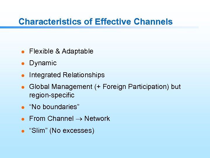 Characteristics of Effective Channels l Flexible & Adaptable l Dynamic l Integrated Relationships l