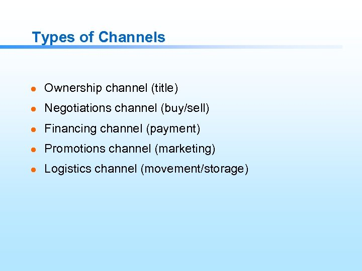 Types of Channels l Ownership channel (title) l Negotiations channel (buy/sell) l Financing channel
