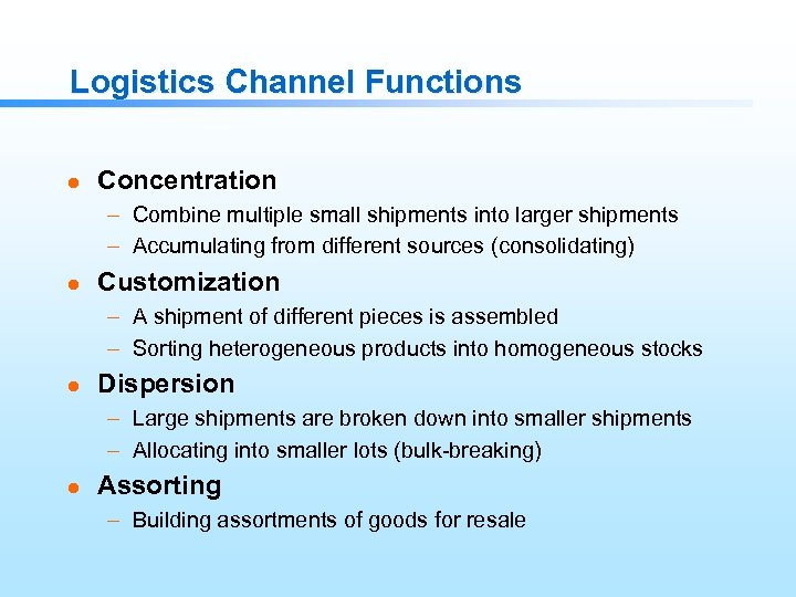 Logistics Channel Functions l Concentration – Combine multiple small shipments into larger shipments –