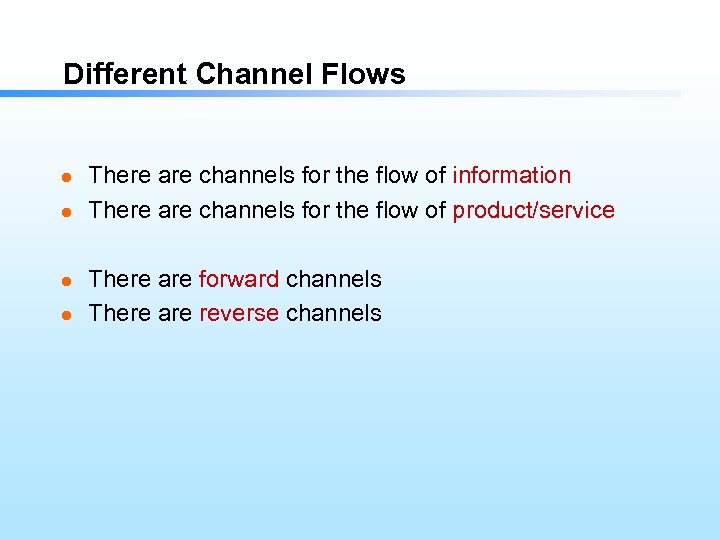Different Channel Flows l l There are channels for the flow of information There