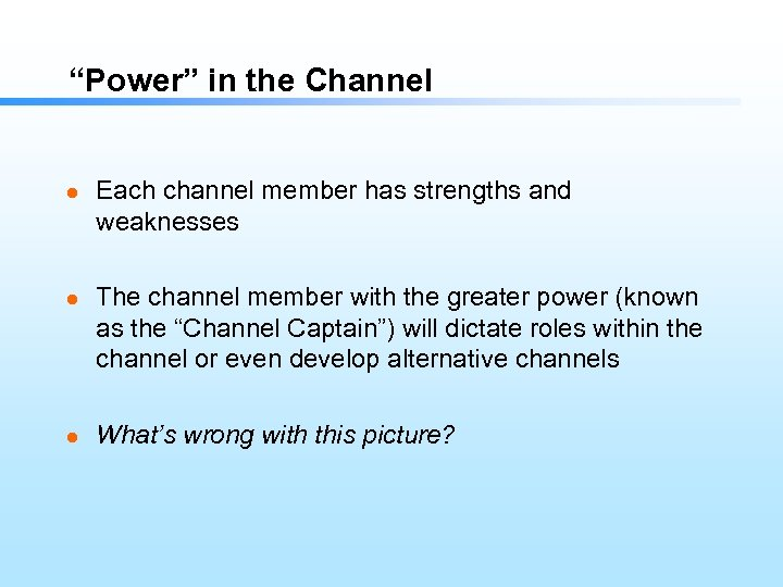 """""""Power"""" in the Channel l Each channel member has strengths and weaknesses The channel"""