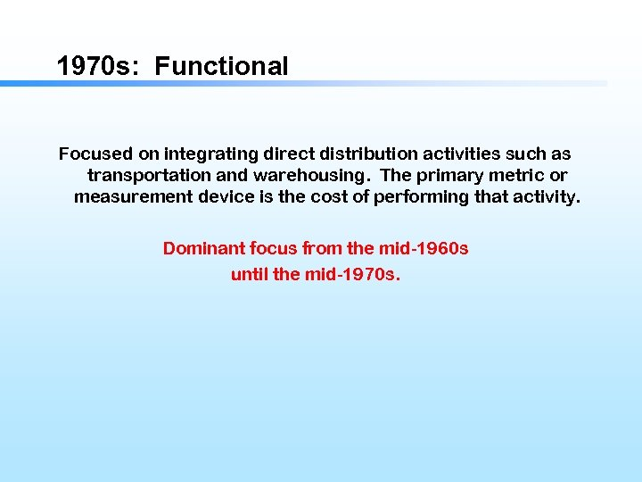1970 s: Functional Focused on integrating direct distribution activities such as transportation and warehousing.