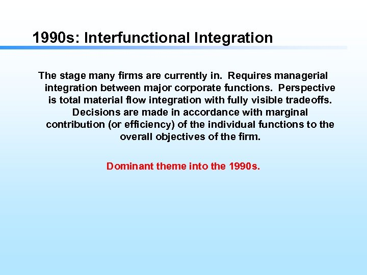 1990 s: Interfunctional Integration The stage many firms are currently in. Requires managerial integration