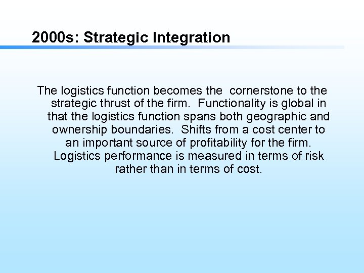 2000 s: Strategic Integration The logistics function becomes the cornerstone to the strategic thrust