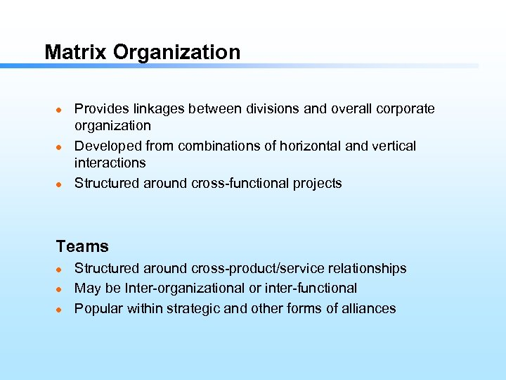 Matrix Organization l l l Provides linkages between divisions and overall corporate organization Developed