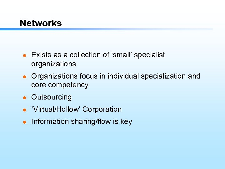Networks l l Exists as a collection of 'small' specialist organizations Organizations focus in