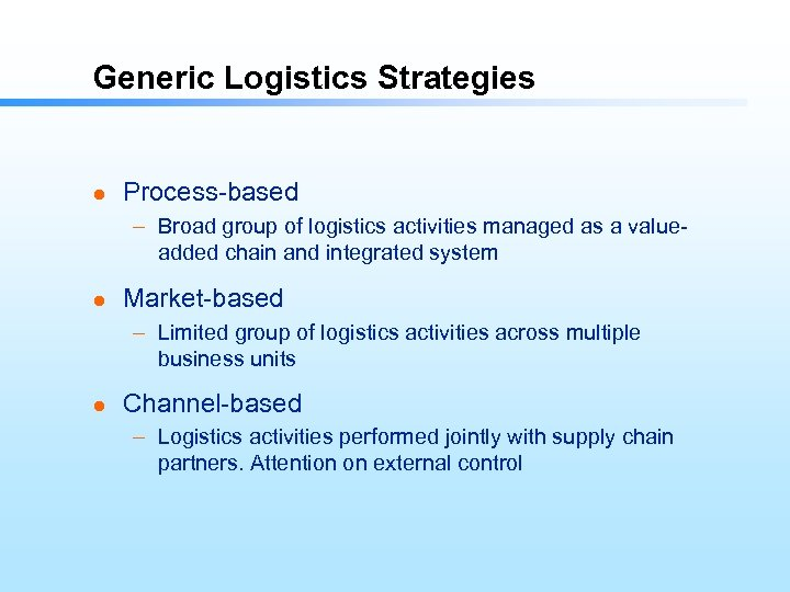 Generic Logistics Strategies l Process-based – Broad group of logistics activities managed as a