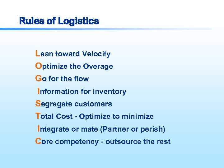 Rules of Logistics Lean toward Velocity Optimize the Overage Go for the flow Information
