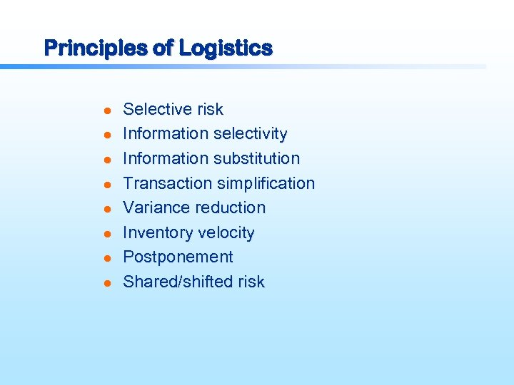 Principles of Logistics l l l l Selective risk Information selectivity Information substitution Transaction