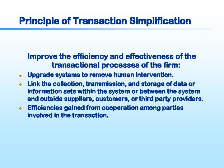 Principle of Transaction Simplification Improve the efficiency and effectiveness of the transactional processes of