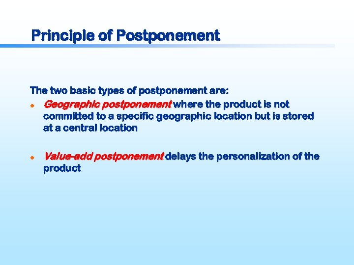 Principle of Postponement The two basic types of postponement are: l Geographic postponement where