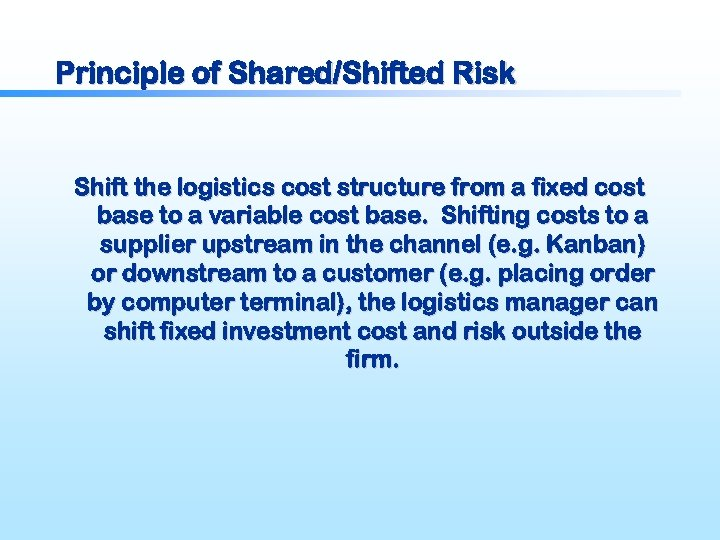 Principle of Shared/Shifted Risk Shift the logistics cost structure from a fixed cost base