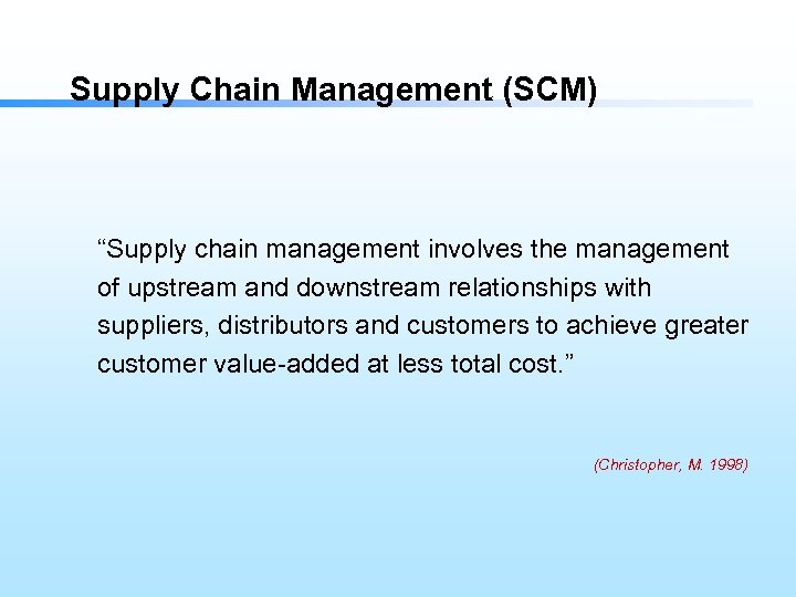 """Supply Chain Management (SCM) """"Supply chain management involves the management of upstream and downstream"""