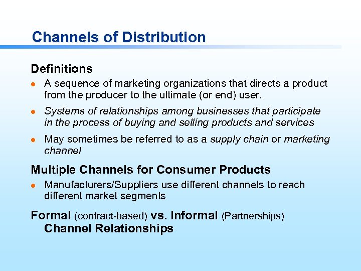 Channels of Distribution Definitions l l l A sequence of marketing organizations that directs