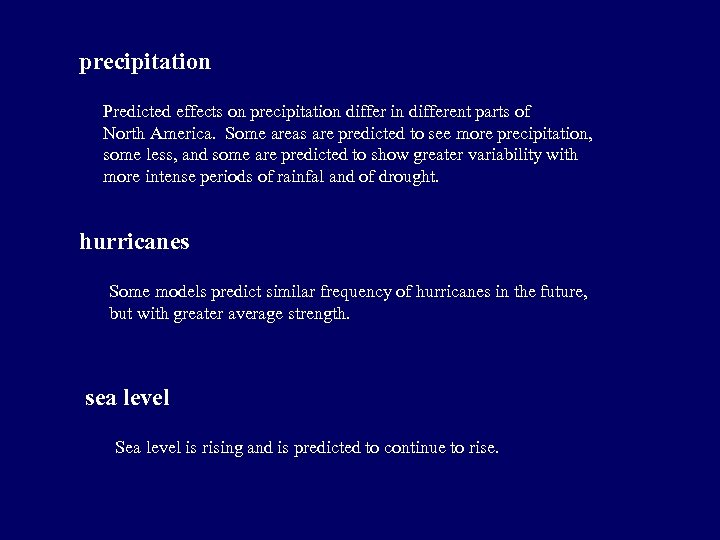 precipitation Predicted effects on precipitation differ in different parts of North America. Some areas