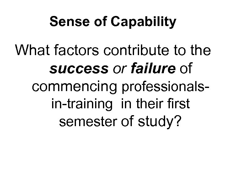 Sense of Capability What factors contribute to the success or failure of commencing professionalsin-training