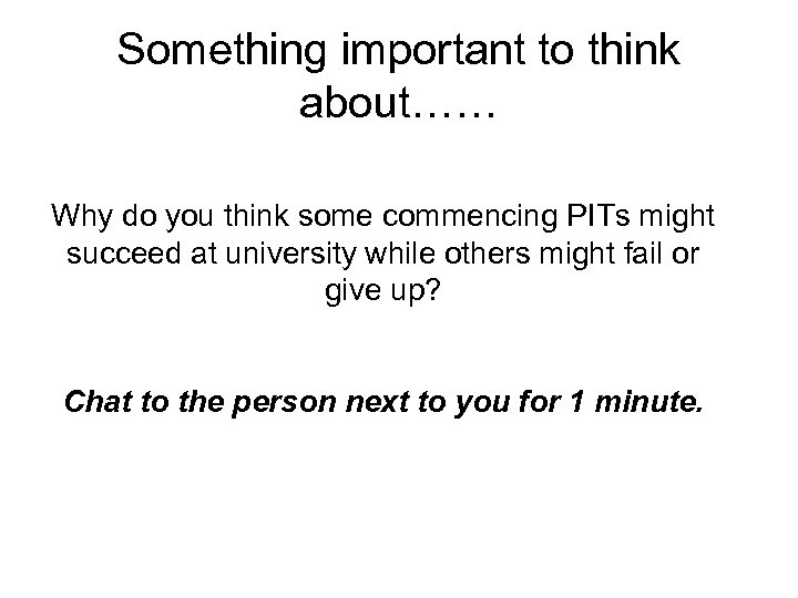 Something important to think about…… Why do you think some commencing PITs might succeed