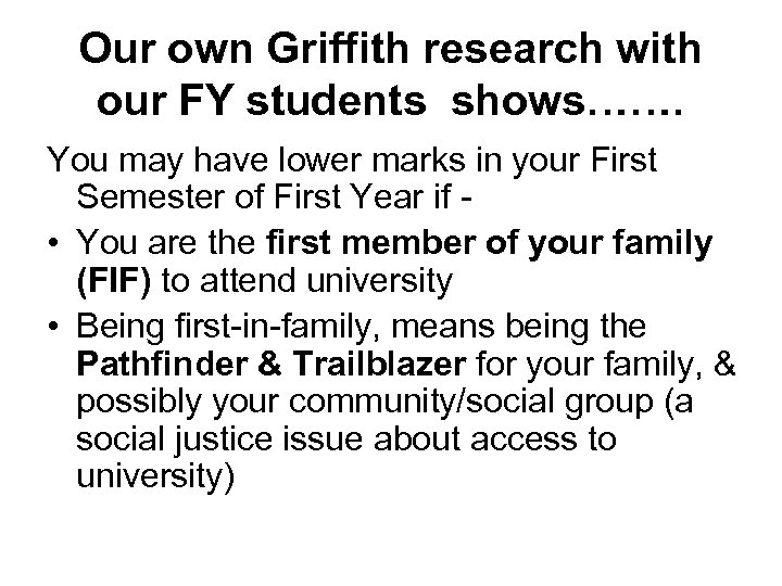 Our own Griffith research with our FY students shows……. You may have lower marks