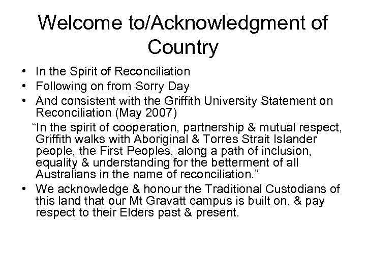 Welcome to/Acknowledgment of Country • In the Spirit of Reconciliation • Following on from