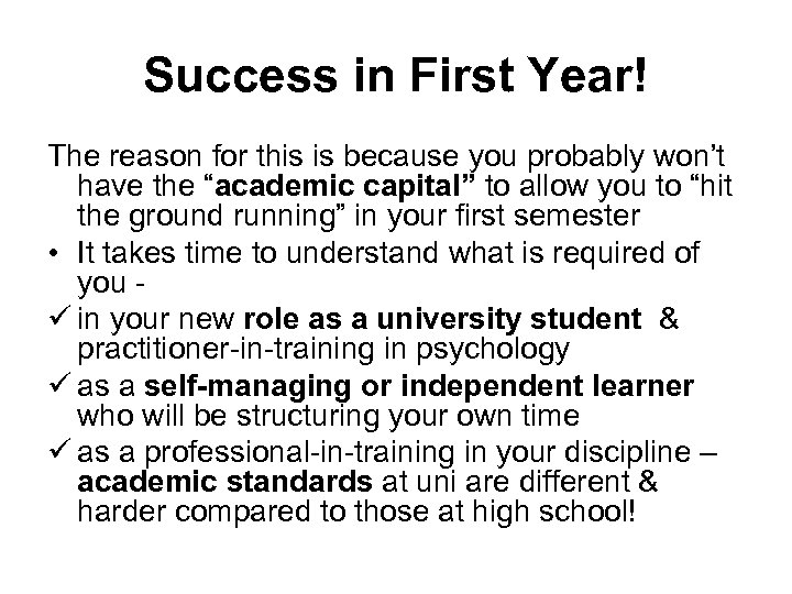 Success in First Year! The reason for this is because you probably won't have