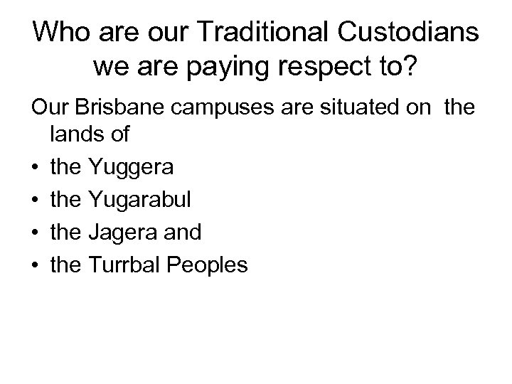 Who are our Traditional Custodians we are paying respect to? Our Brisbane campuses are