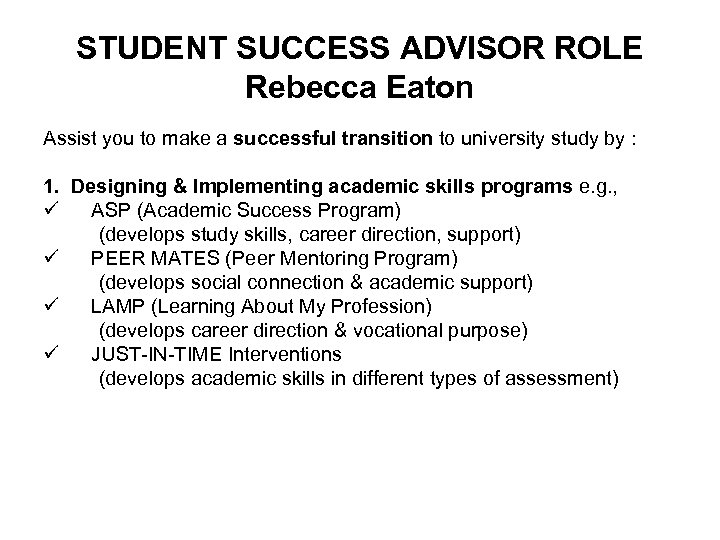 STUDENT SUCCESS ADVISOR ROLE Rebecca Eaton Assist you to make a successful transition to