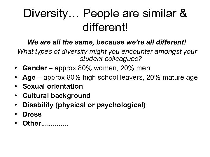 Diversity… People are similar & different! We are all the same, because we're all