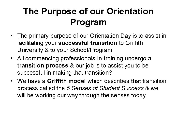 The Purpose of our Orientation Program • The primary purpose of our Orientation Day
