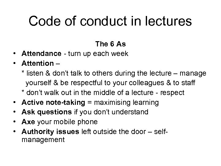 Code of conduct in lectures • • • The 6 As Attendance - turn