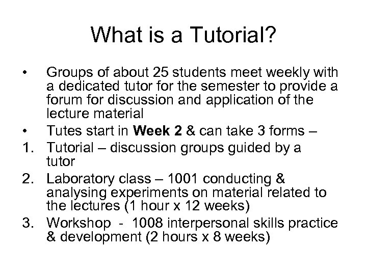 What is a Tutorial? • Groups of about 25 students meet weekly with a