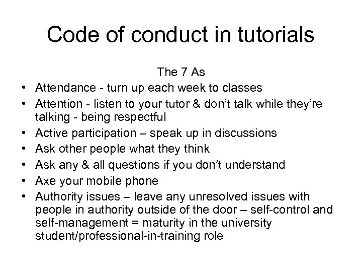 Code of conduct in tutorials • • The 7 As Attendance - turn up