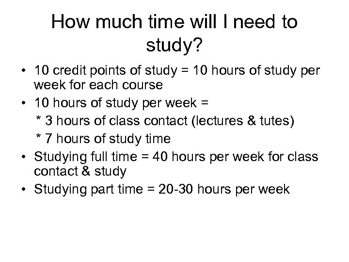 How much time will I need to study? • 10 credit points of study