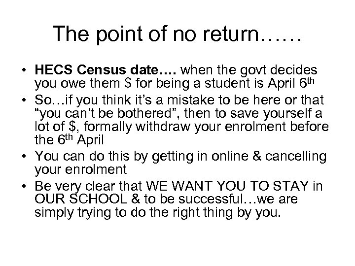 The point of no return…… • HECS Census date…. when the govt decides you