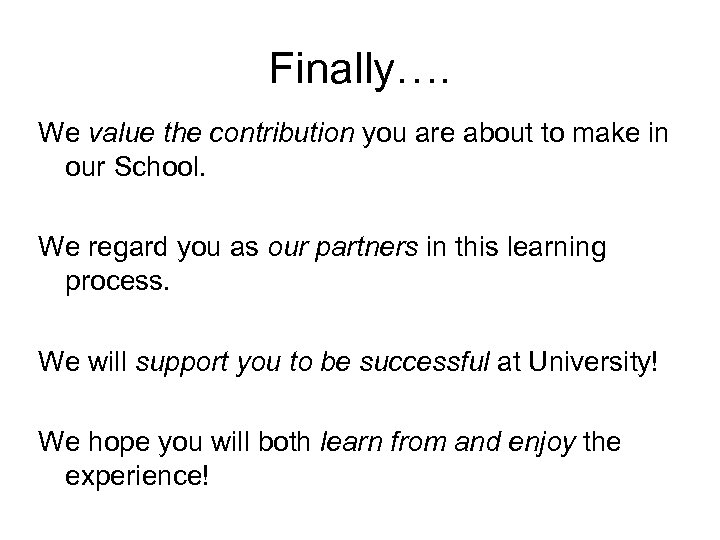 Finally…. We value the contribution you are about to make in our School. We
