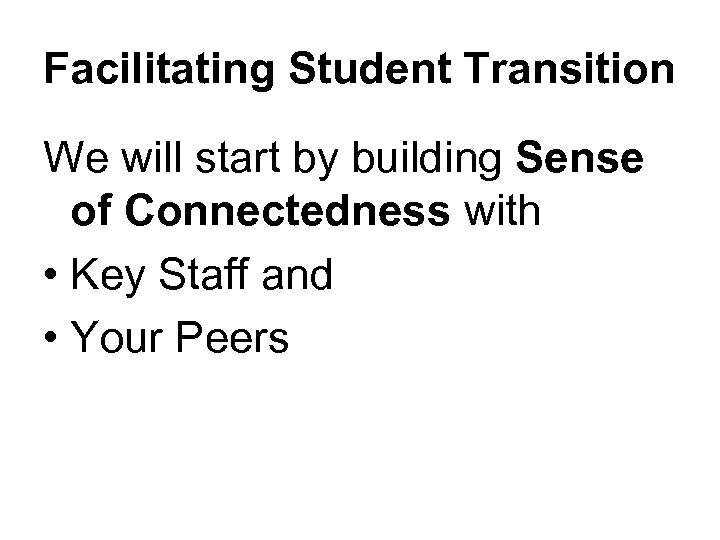Facilitating Student Transition We will start by building Sense of Connectedness with • Key