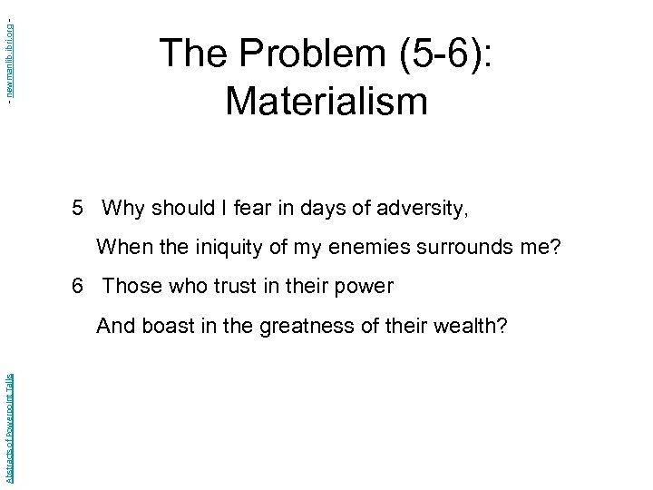 - newmanlib. ibri. org - The Problem (5 -6): Materialism 5 Why should I