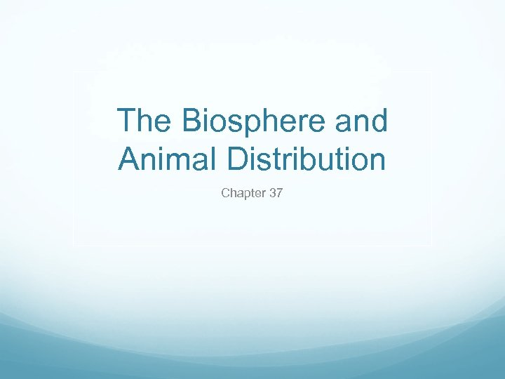 The Biosphere and Animal Distribution Chapter 37