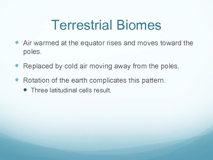 Terrestrial Biomes Air warmed at the equator rises and moves toward the poles. Replaced