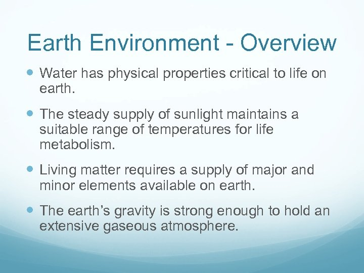 Earth Environment - Overview Water has physical properties critical to life on earth. The