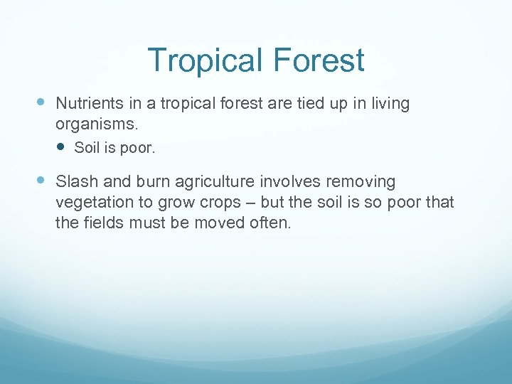 Tropical Forest Nutrients in a tropical forest are tied up in living organisms. Soil