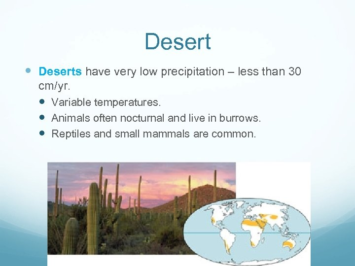 Desert Deserts have very low precipitation – less than 30 cm/yr. Variable temperatures. Animals