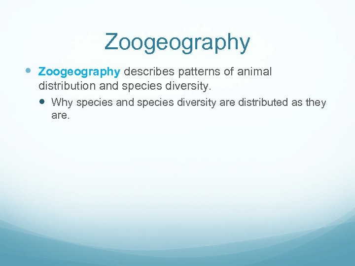 Zoogeography describes patterns of animal distribution and species diversity. Why species and species diversity
