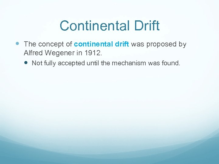 Continental Drift The concept of continental drift was proposed by Alfred Wegener in 1912.