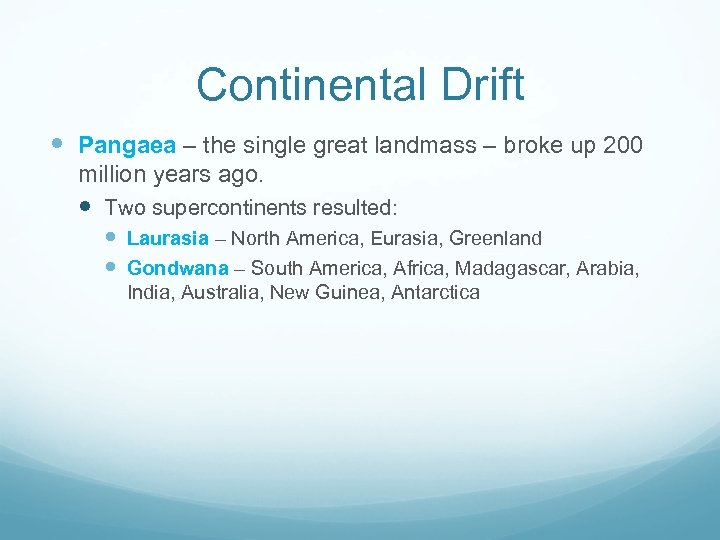Continental Drift Pangaea – the single great landmass – broke up 200 million years