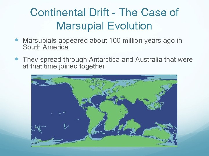 Continental Drift - The Case of Marsupial Evolution Marsupials appeared about 100 million years