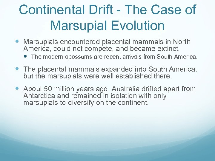 Continental Drift - The Case of Marsupial Evolution Marsupials encountered placental mammals in North