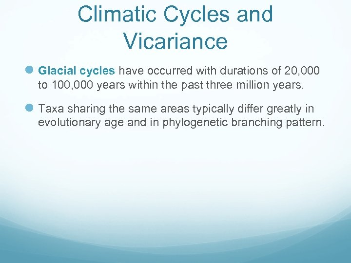 Climatic Cycles and Vicariance l Glacial cycles have occurred with durations of 20, 000