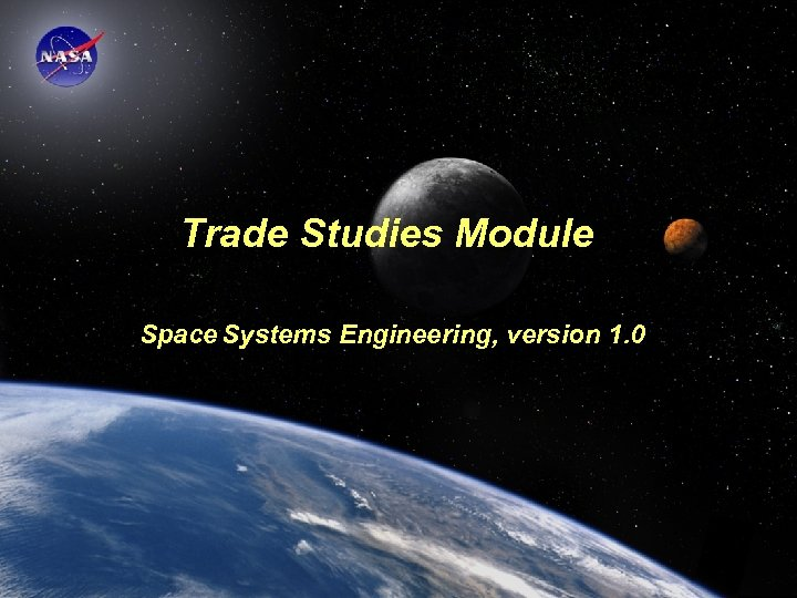 Trade Studies Module Space Systems Engineering, version 1. 0 Space Systems Engineering: Trade Studies