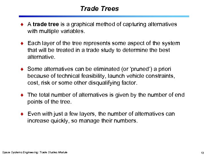 Trade Trees A trade tree is a graphical method of capturing alternatives with multiple