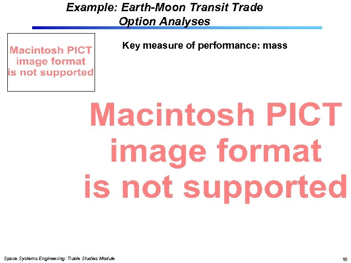 Example: Earth-Moon Transit Trade Option Analyses Key measure of performance: mass Space Systems Engineering: